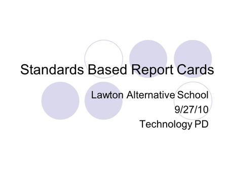 Standards Based Report Cards Lawton Alternative School 9/27/10 Technology PD.