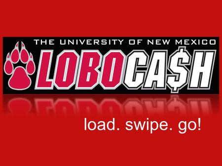 Load. swipe. go!. LOBOCA$H is a declining balance account that is accessed by the LoboCard LOBOCA$H can be used to purchase books, school supplies, lobowear,