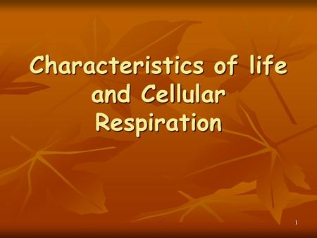 Characteristics of life and Cellular Respiration 1.