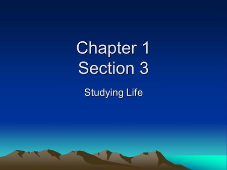 "Chapter 1 Section 3 Studying Life. The word biology means the study of Life. The Greek word ""bio"" means ""Life,"" and ""ology"" means ""study of."""