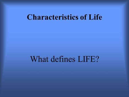Characteristics of Life What defines LIFE?. 1. Cells All living things have at least one cell.