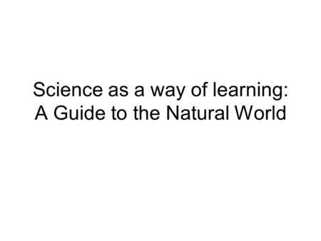 Science as a way of learning: A Guide to the Natural World.