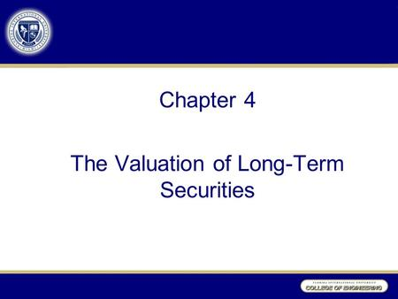 Chapter 4 The Valuation of Long-Term Securities. Learning Objectives After studying Chapter 4, you should be able to: 1.Distinguish among the various.