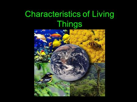"Characteristics of Living Things Defining a living thing is a difficult task. How would you define ""living""? What is life? What do you need to survive?"