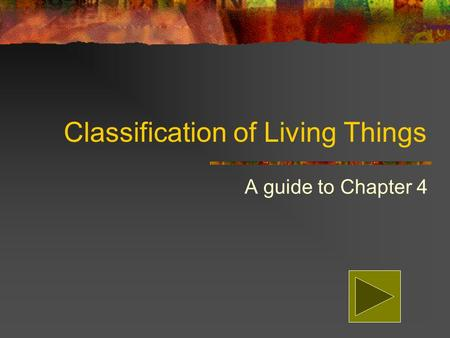 Classification of Living Things A guide to Chapter 4.