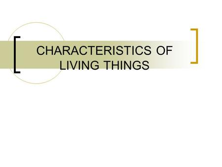 the 8 characteristics of living things All things considered to be alive have what characteristics in common make a list of reasons why you think the following organisms are considere.