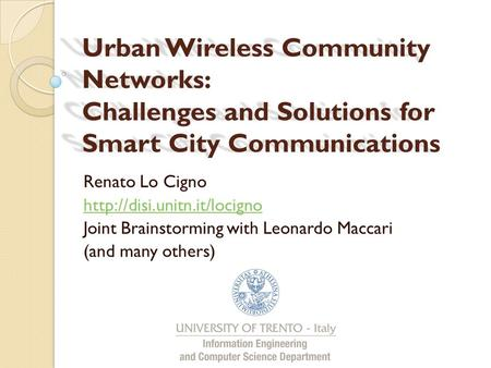 Urban Wireless Community Networks: Challenges and Solutions for Smart City Communications Renato Lo Cigno  Joint Brainstorming.