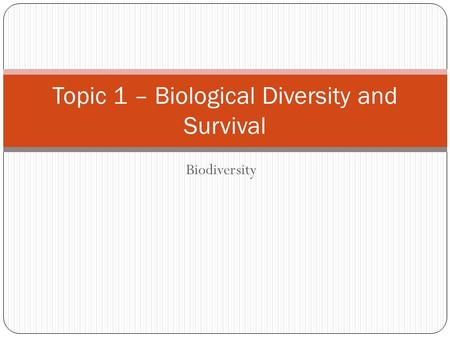 Topic 1 – Biological Diversity and Survival