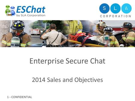 1 - CONFIDENTIAL Enterprise Secure Chat 2014 Sales and Objectives.