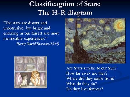 "Classificagtion of Stars: The H-R diagram ""The stars are distant and unobtrusive, but bright and enduring as our fairest and most memorable experiences."""