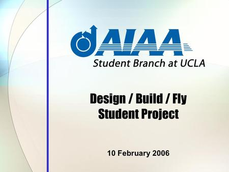 Design / Build / Fly Student Project 10 February 2006.