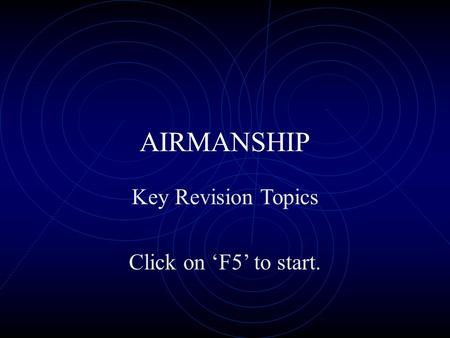 AIRMANSHIP Key Revision Topics Click on 'F5' to start.