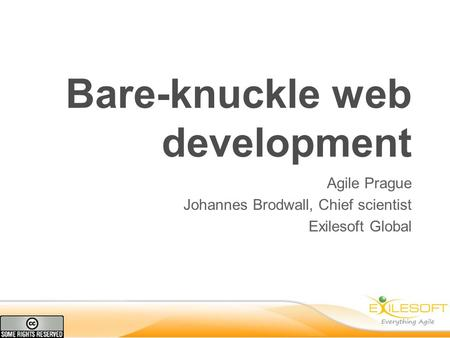 Bare-knuckle web development Agile Prague Johannes Brodwall, Chief scientist Exilesoft Global.