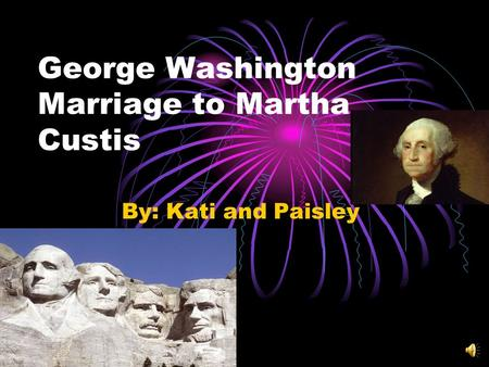 George Washington Marriage to Martha Custis By: Kati and Paisley.