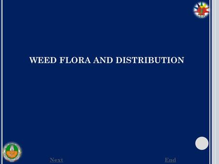 WEED FLORA AND DISTRIBUTION NextEnd. NextPreviousEnd Weed flora is the common weed vegetation that occurs in the field which includes all the species.