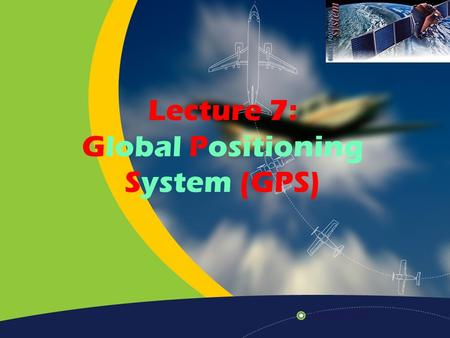 Lecture 7: Global Positioning System (GPS)