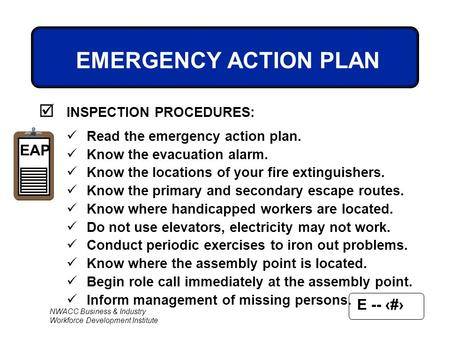 E -- 1 NWACC Business & Industry Workforce Development Institute EMERGENCY ACTION PLAN  INSPECTION PROCEDURES: Read the emergency action plan. Know the.