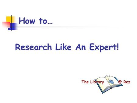 How to… Research Like An Expert!. Today's Goals By the end of the period, I will: have considered at least two or three possible topics that interest.