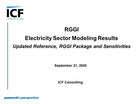 September 21, 2005 ICF Consulting RGGI Electricity Sector Modeling Results Updated Reference, RGGI Package and Sensitivities.
