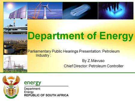  Parliamentary Public Hearings Presentation: Petroleum Industry :  By Z.Mavuso Chief Director: Petroleum Controller.
