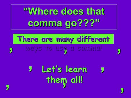 """Where does that comma go???"",,,,,,,, There are many different ways to use a comma! Let's learn them all!"
