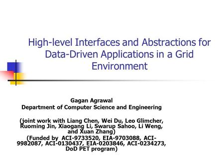 High-level Interfaces and Abstractions for Data-Driven Applications in a Grid Environment Gagan Agrawal Department of Computer Science and Engineering.