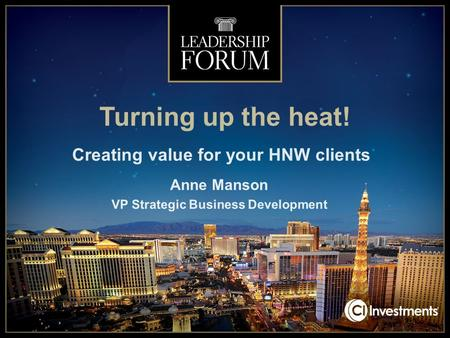 Turning up the heat! Creating value for your HNW clients Anne Manson VP Strategic Business Development.