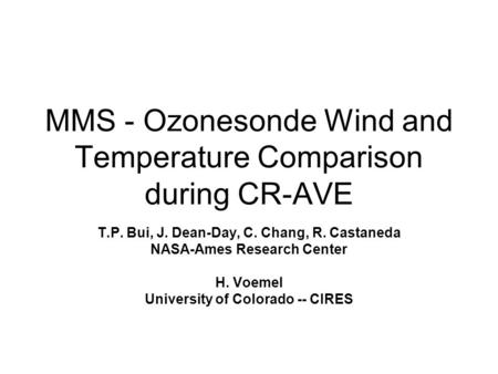 MMS - Ozonesonde Wind and Temperature Comparison during CR-AVE T.P. Bui, J. Dean-Day, C. Chang, R. Castaneda NASA-Ames Research Center H. Voemel University.