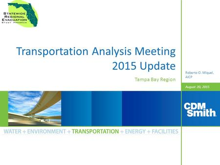 August 20, 2015 Transportation Analysis Meeting 2015 Update Tampa Bay Region Roberto O. Miquel, AICP.