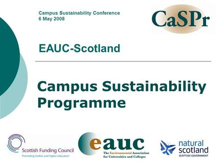 EAUC-Scotland Campus Sustainability Programme Campus Sustainability Conference 6 May 2008.