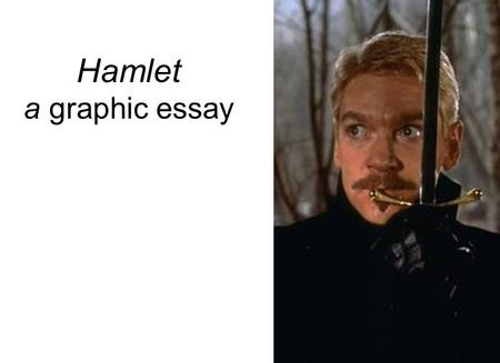 Hamlet a graphic essay. Getting to the Heart of the Matter For this assignment, you will be getting to the heart of Hamlet, by creating a graphic essay.