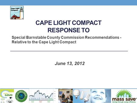 CAPE LIGHT COMPACT RESPONSE TO Special Barnstable County Commission Recommendations - Relative to the Cape Light Compact June 13, 2012.