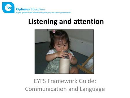 Listening and attention EYFS Framework Guide: Communication and Language.
