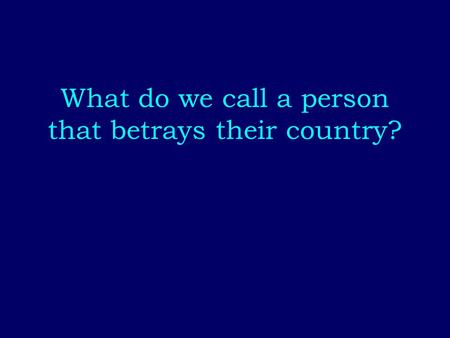 What do we call a person that betrays their country?