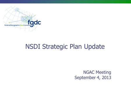 NSDI Strategic Plan Update NGAC Meeting September 4, 2013.