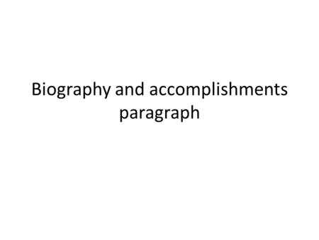 Biography and accomplishments paragraph. Bio paragraph T.S—Why YOUR leader is a good leader. Quote—(background, significant accomplishments) Commentary—why.