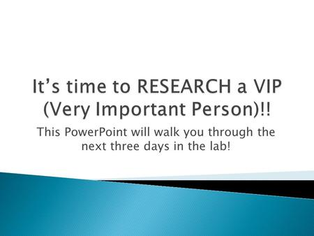 This PowerPoint will walk you through the next three days in the lab!