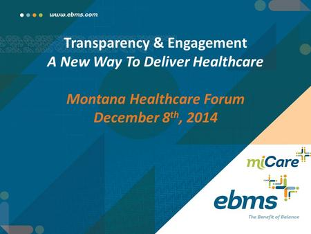 Transparency & Engagement A New Way To Deliver Healthcare Montana Healthcare Forum December 8 th, 2014.