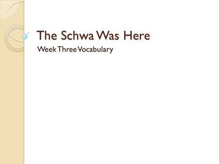 The Schwa Was Here Week Three Vocabulary. Monday, September 29 Dude, it's reading time! Create a new Two Column Journal and complete one TCJ while you.
