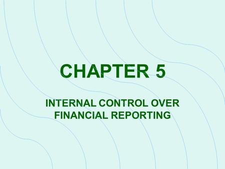 CHAPTER 5 INTERNAL CONTROL OVER FINANCIAL REPORTING.