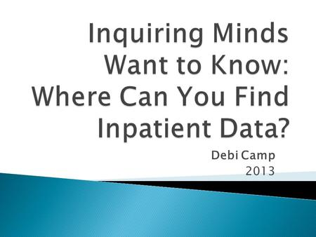 Debi Camp 2013. Desired outcomes: By the end of the session, participants will:  Have increased comfort level accessing data documented in HED and StarPanel.
