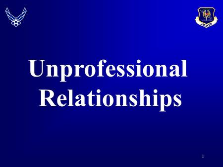 1 Unprofessional Relationships. 2 Overview  AFI 36-2909 Professional Relations Unprofessional Relationships Fraternization  Responsibilities Personal/Commander/Supervisor.