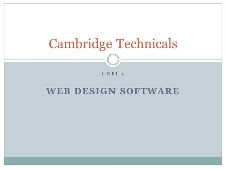 UNIT 1 WEB DESIGN SOFTWARE Cambridge Technicals. Web design software You have been asked for advice about the different software which is available for.