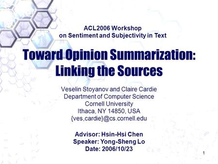 1 Toward Opinion Summarization: Linking the Sources Veselin Stoyanov and Claire Cardie Department of Computer Science Cornell University Ithaca, NY 14850,