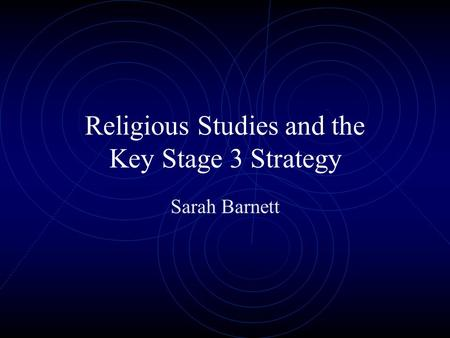Religious Studies and the Key Stage 3 Strategy Sarah Barnett.