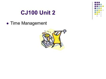 CJ100 Unit 2 Time Management. What should I be doing this week? Cornerstone-chapter 3 (Prioritize) Seminar Discussion Board Quiz.