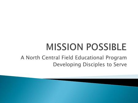A North Central Field Educational Program Developing Disciples to Serve.