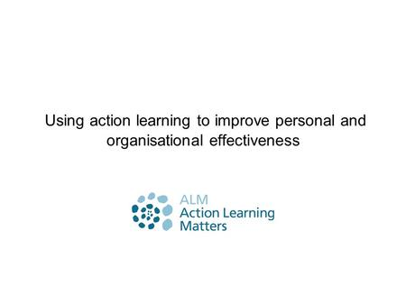 Using action learning to improve personal and organisational effectiveness.