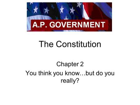 The Constitution Chapter 2 You think you know…but do you really?