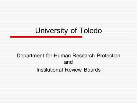 University of Toledo Department for Human Research Protection and Institutional Review Boards.